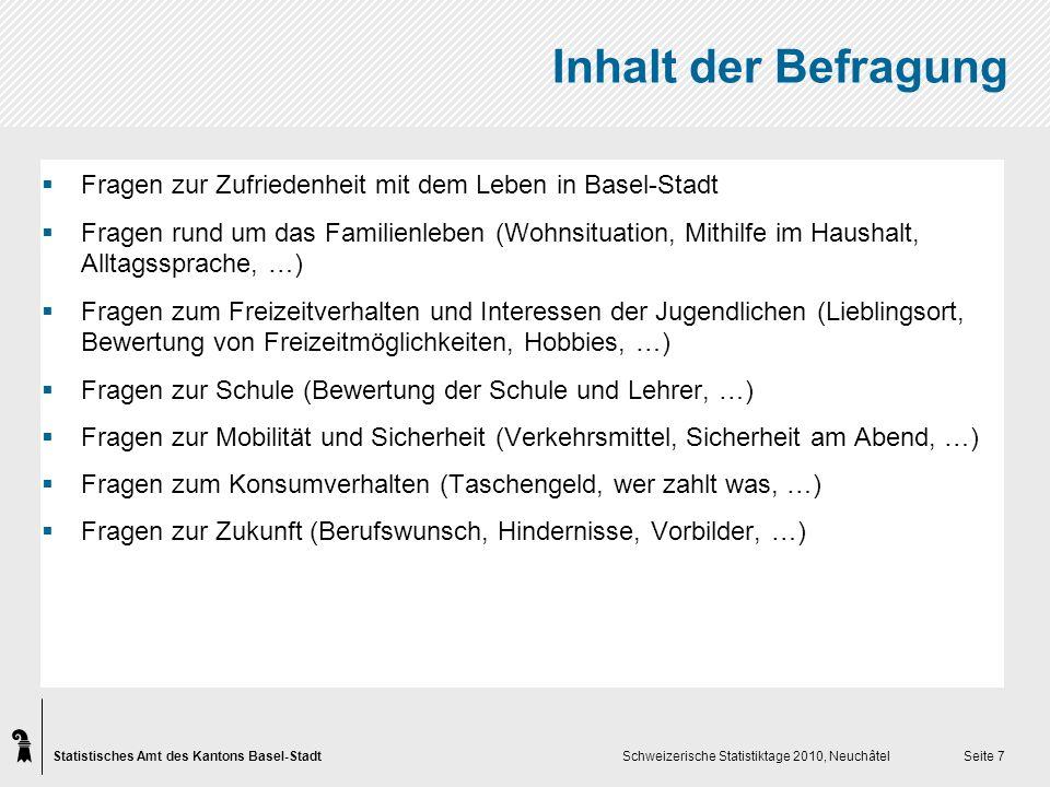 Statistisches Amt des Kantons Basel-Stadt Schweizerische Statistiktage 2010, Neuchâtel Seite 8 Ergebnisse der Befragung (I) Gründe, warum Jugendliche gerne in Basel-Stadt wohnen (TOP 10): 72,7% der Jugendlichen leben sehr gerne in Basel-Stadt.