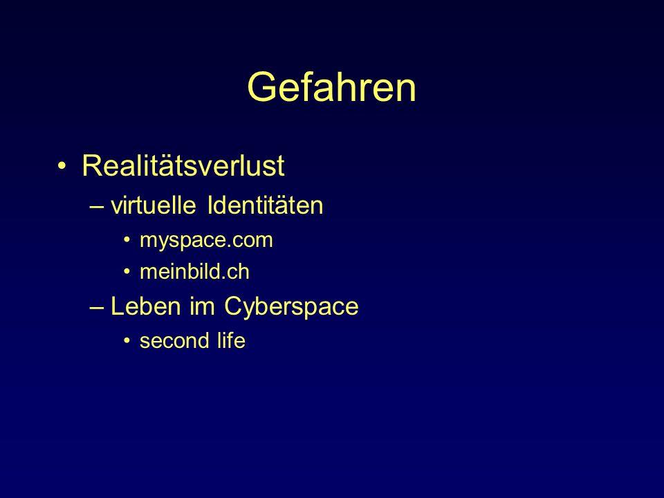 Gefahren Realitätsverlust –virtuelle Identitäten myspace.com meinbild.ch –Leben im Cyberspace second life