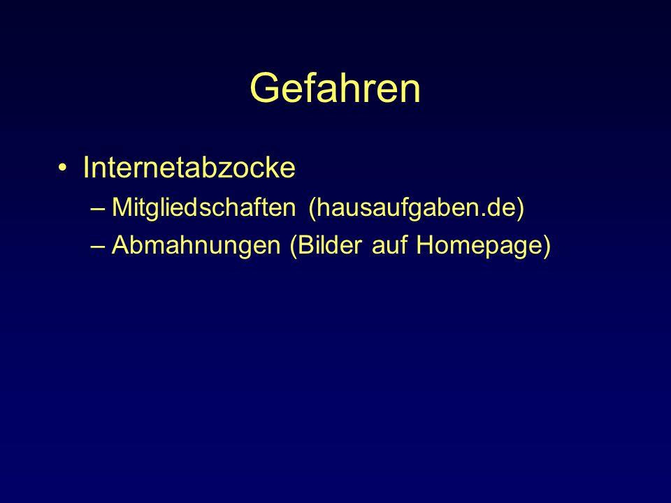 Gefahren Internetabzocke –Mitgliedschaften (hausaufgaben.de) –Abmahnungen (Bilder auf Homepage)