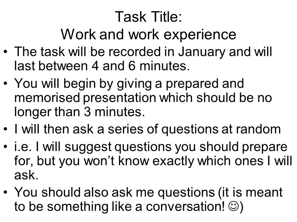 Task Title: Work and work experience The task will be recorded in January and will last between 4 and 6 minutes.