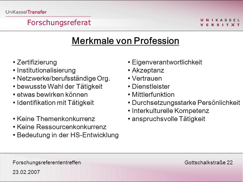 ForschungsreferententreffenGottschalkstraße 22 23.02.2007 Merkmale von Profession Zertifizierung Institutionalisierung Netzwerke/berufsständige Org.