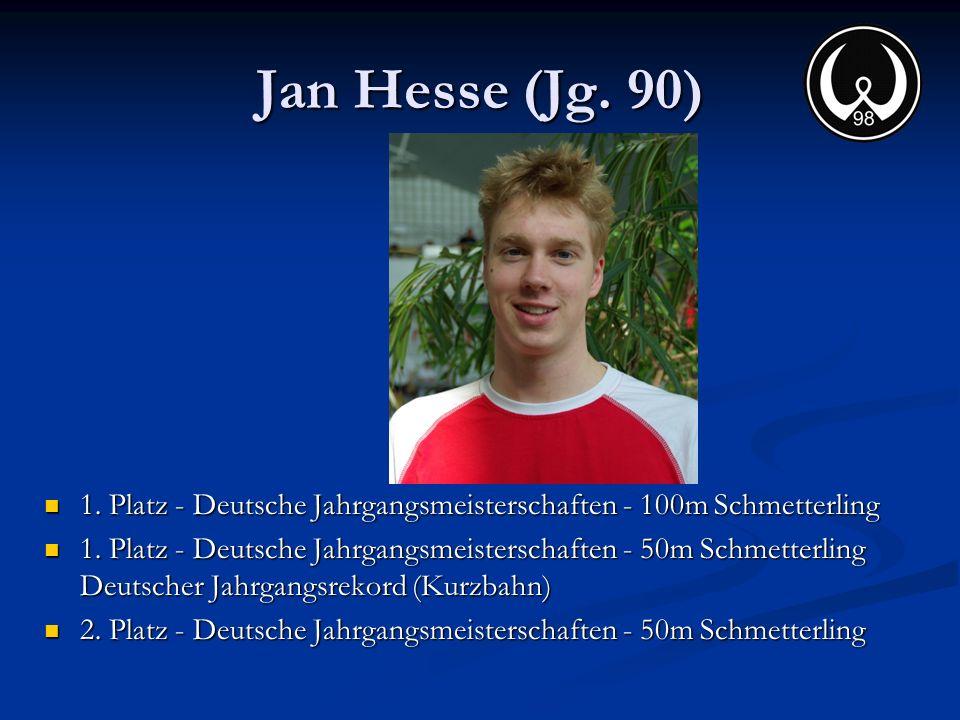 Jan Hesse (Jg. 90) 1. Platz - Deutsche Jahrgangsmeisterschaften - 100m Schmetterling 1. Platz - Deutsche Jahrgangsmeisterschaften - 100m Schmetterling