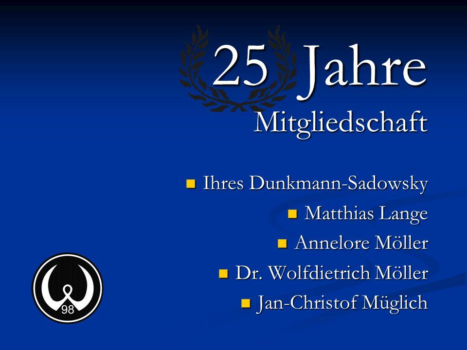 25 Jahre Mitgliedschaft Ihres Dunkmann-Sadowsky Matthias Lange Annelore Möller Dr. Wolfdietrich Möller Jan-Christof Müglich