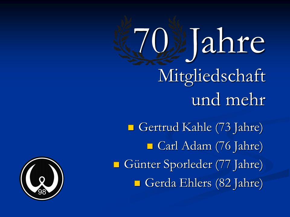 Gertrud Kahle (73 Jahre) Carl Adam (76 Jahre) Günter Sporleder (77 Jahre) Gerda Ehlers (82 Jahre) 70 Jahre Mitgliedschaft und mehr