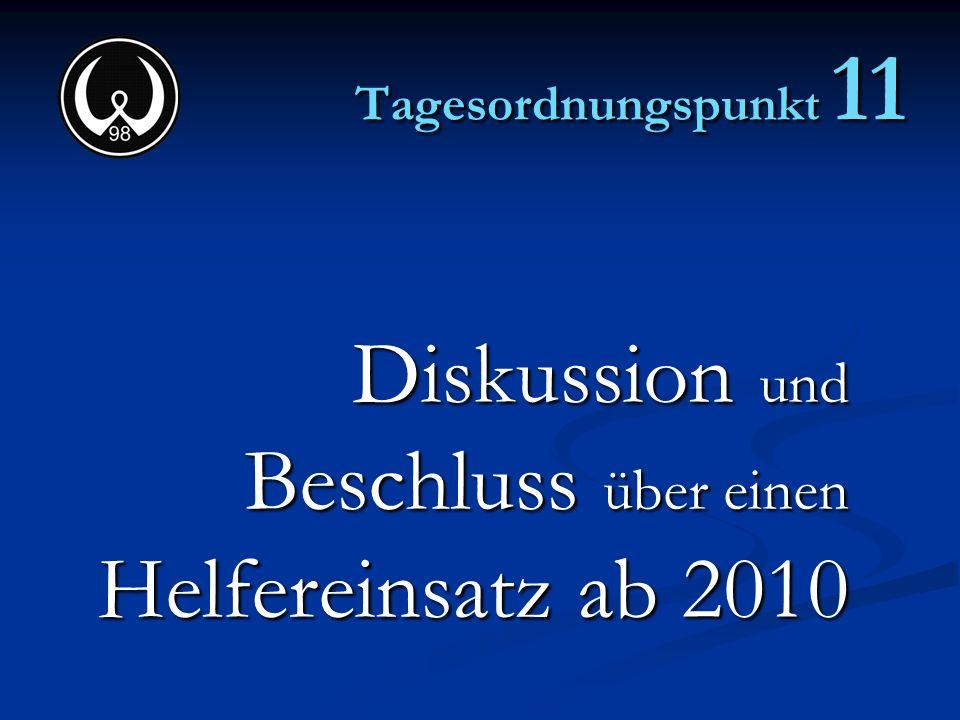Tagesordnungspunkt 11 Diskussion und Beschluss über einen Helfereinsatz ab 2010