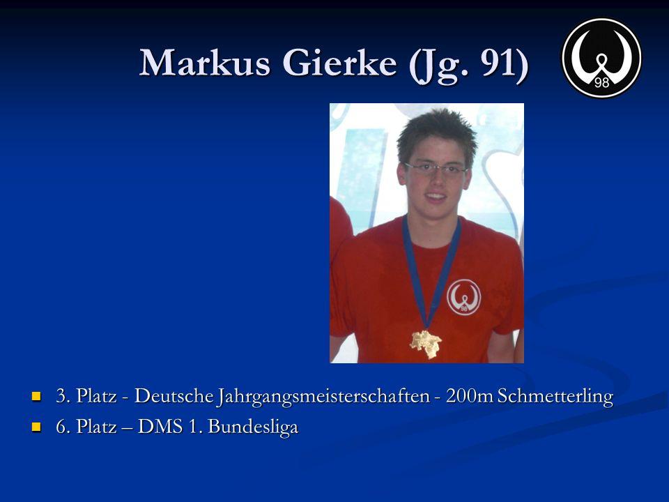 Markus Gierke (Jg. 91) 3. Platz - Deutsche Jahrgangsmeisterschaften - 200m Schmetterling 3. Platz - Deutsche Jahrgangsmeisterschaften - 200m Schmetter