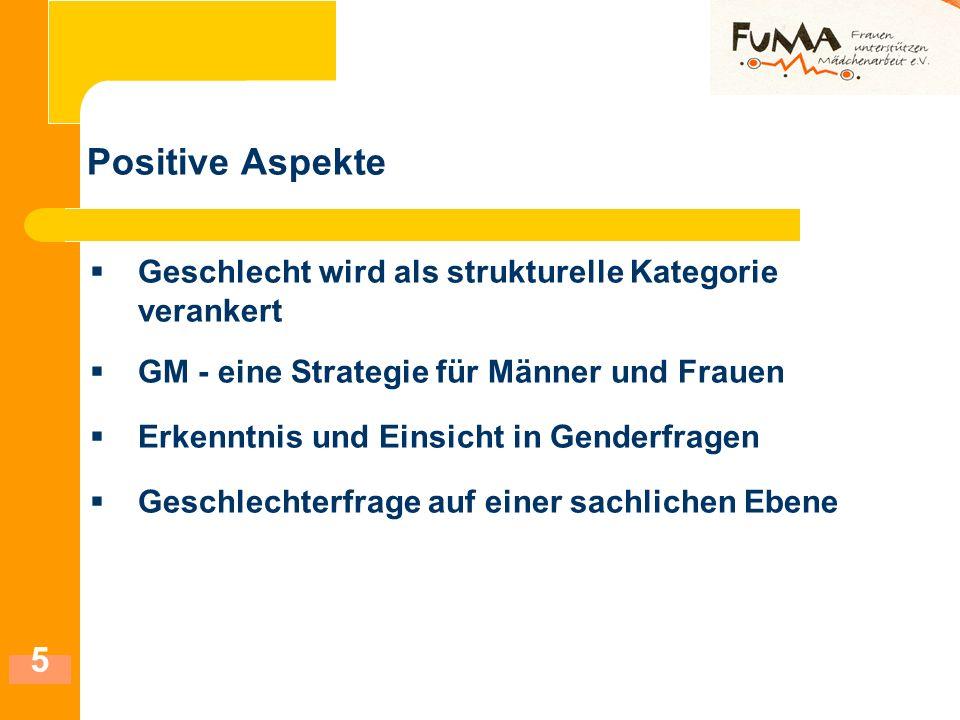 5 Positive Aspekte Geschlecht wird als strukturelle Kategorie verankert GM - eine Strategie für Männer und Frauen Erkenntnis und Einsicht in Genderfra