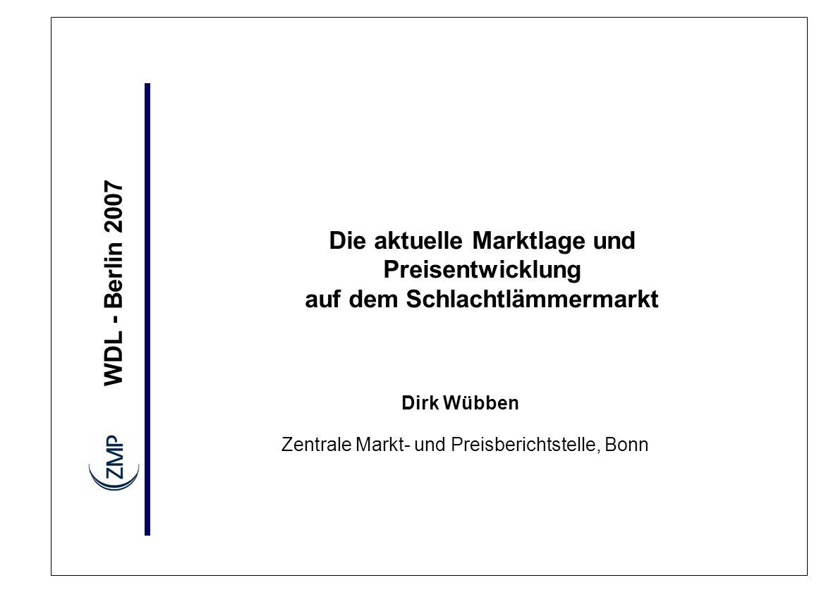 WDL - Berlin 2007 Dirk Wübben Die aktuelle Marktlage und Preisentwicklung auf dem Schlachtlämmermarkt Zentrale Markt- und Preisberichtstelle, Bonn