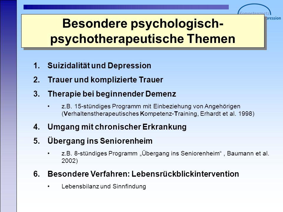 Besondere psychologisch- psychotherapeutische Themen 1.Suizidalität und Depression 2.Trauer und komplizierte Trauer 3.Therapie bei beginnender Demenz