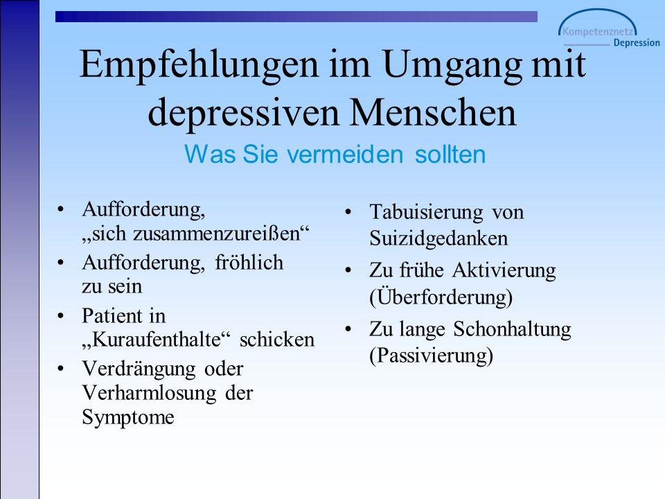 Empfehlungen im Umgang mit depressiven Menschen Aufforderung, sich zusammenzureißen Aufforderung, fröhlich zu sein Patient in Kuraufenthalte schicken
