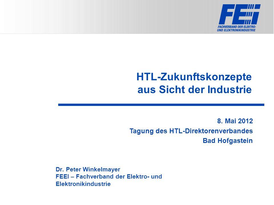HTL-Zukunftskonzepte aus Sicht der Industrie Dr. Peter Winkelmayer FEEI – Fachverband der Elektro- und Elektronikindustrie 8. Mai 2012 Tagung des HTL-