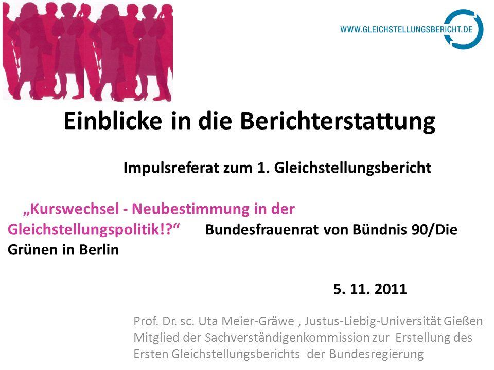 Einblicke in die Berichterstattung Impulsreferat zum 1. Gleichstellungsbericht Kurswechsel - Neubestimmung in der Gleichstellungspolitik!? Bundesfraue