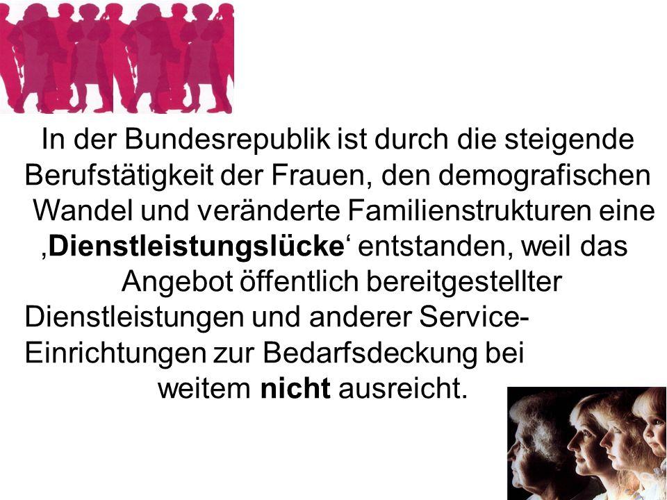 In der Bundesrepublik ist durch die steigende Berufstätigkeit der Frauen, den demografischen Wandel und veränderte Familienstrukturen eine Dienstleist