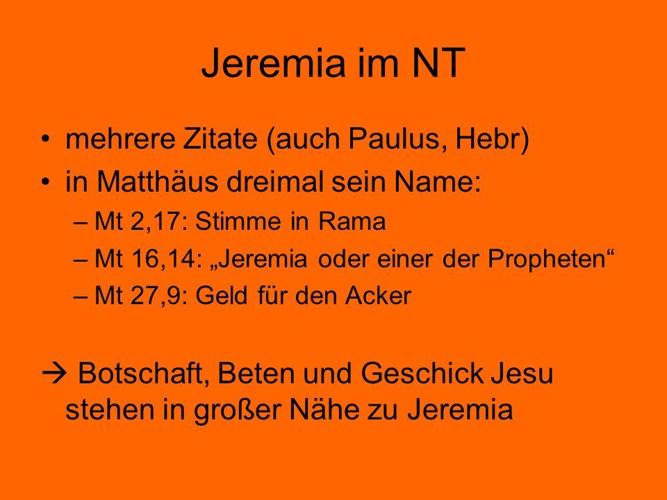 Jeremia im NT mehrere Zitate (auch Paulus, Hebr) in Matthäus dreimal sein Name: –Mt 2,17: Stimme in Rama –Mt 16,14: Jeremia oder einer der Propheten –