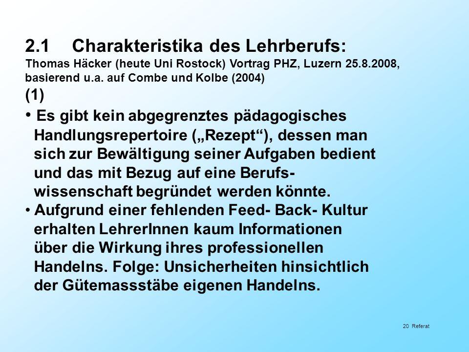 2.1Charakteristika des Lehrberufs: Thomas Häcker (heute Uni Rostock) Vortrag PHZ, Luzern 25.8.2008, basierend u.a. auf Combe und Kolbe (2004) (1) Es g