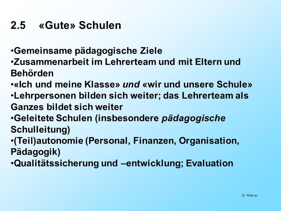 2.5«Gute» Schulen Gemeinsame pädagogische Ziele Zusammenarbeit im Lehrerteam und mit Eltern und Behörden «Ich und meine Klasse» und «wir und unsere Sc