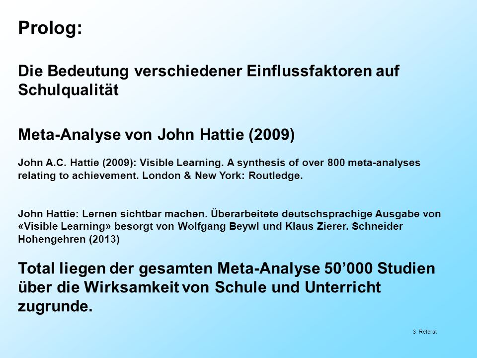 Prolog: Die Bedeutung verschiedener Einflussfaktoren auf Schulqualität Meta-Analyse von John Hattie (2009) John A.C. Hattie (2009): Visible Learning.