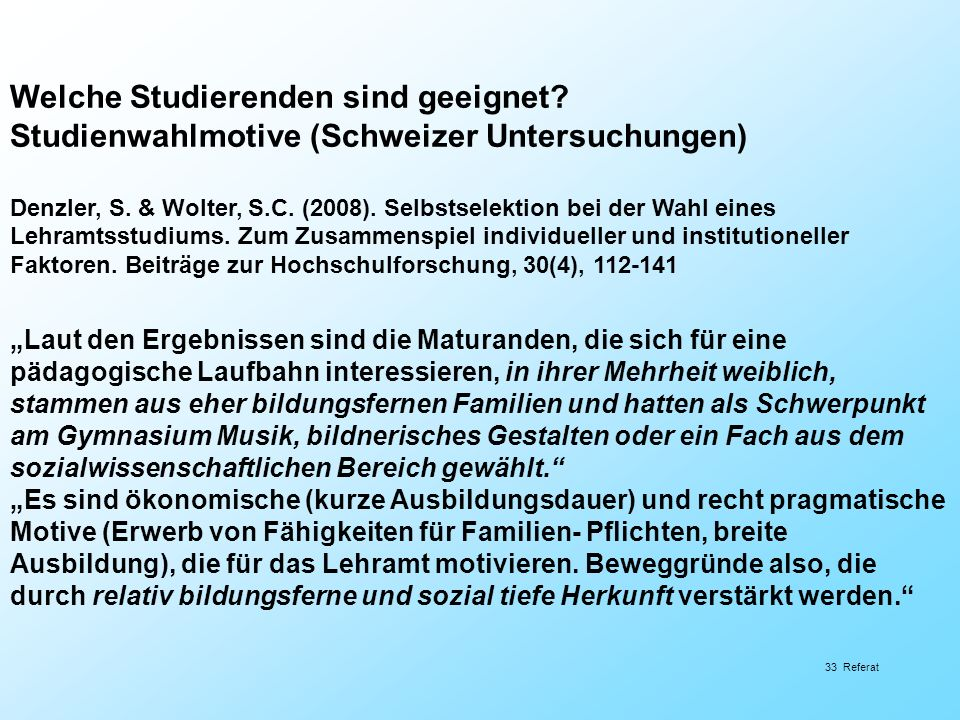 Welche Studierenden sind geeignet? Studienwahlmotive (Schweizer Untersuchungen) Denzler, S. & Wolter, S.C. (2008). Selbstselektion bei der Wahl eines