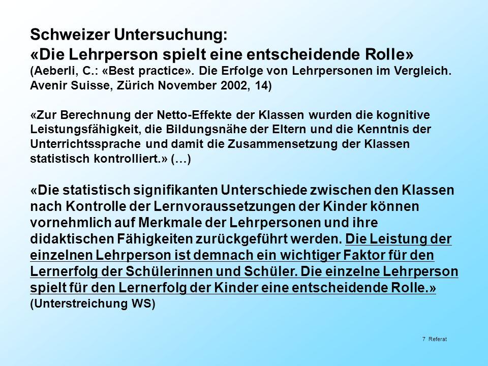 7 Referat Schweizer Untersuchung: «Die Lehrperson spielt eine entscheidende Rolle» (Aeberli, C.: «Best practice». Die Erfolge von Lehrpersonen im Verg