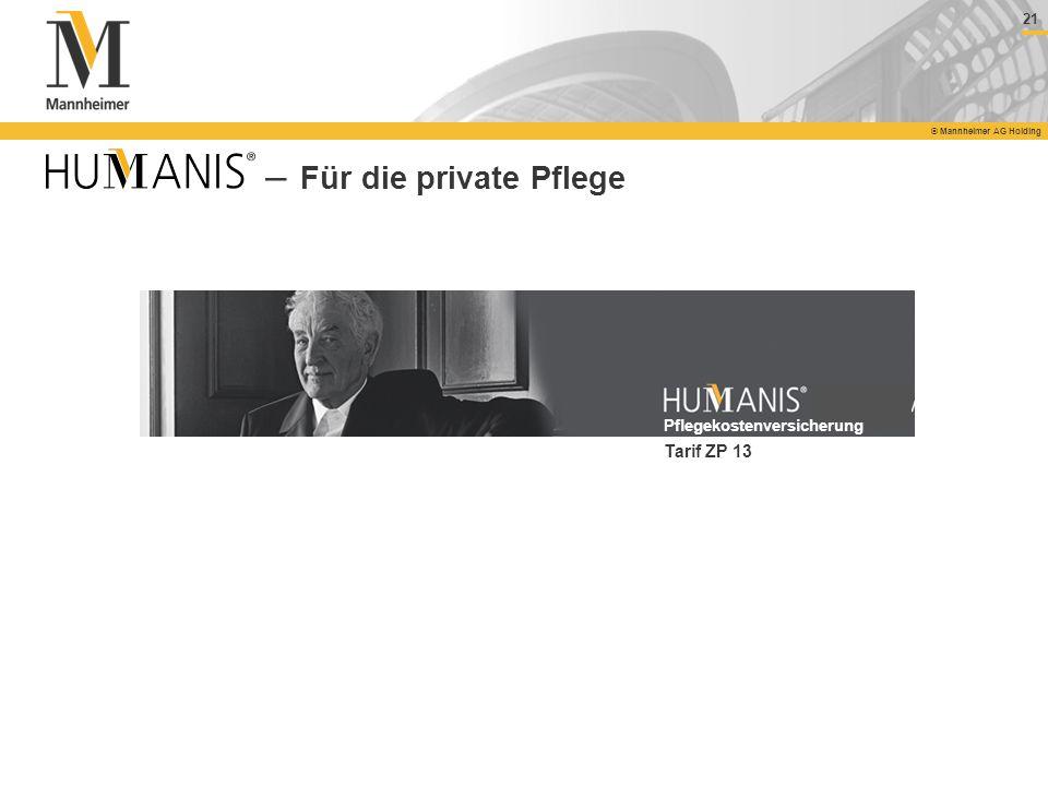 21 © Mannheimer AG Holding Tarif ZP 13 Pflegekostenversicherung – Für die private Pflege
