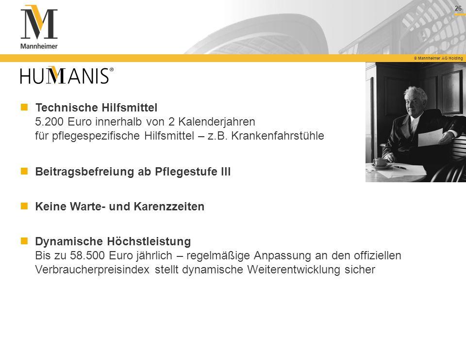 26 © Mannheimer AG Holding Technische Hilfsmittel 5.200 Euro innerhalb von 2 Kalenderjahren für pflegespezifische Hilfsmittel – z.B. Krankenfahrstühle