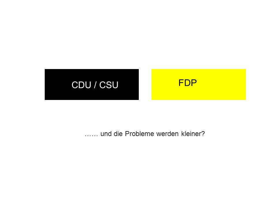 FDP CDU / CSU …… und die Probleme werden kleiner?