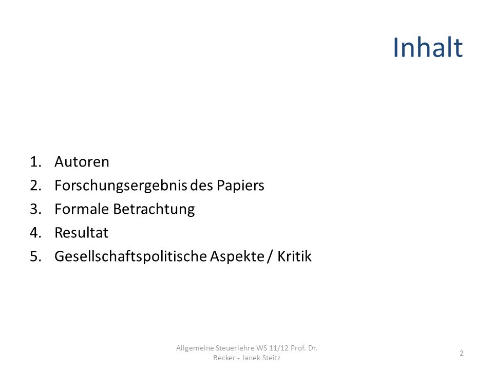 Inhalt 1.Autoren 2.Forschungsergebnis des Papiers 3.Formale Betrachtung 4.Resultat 5.Gesellschaftspolitische Aspekte / Kritik 2 Allgemeine Steuerlehre