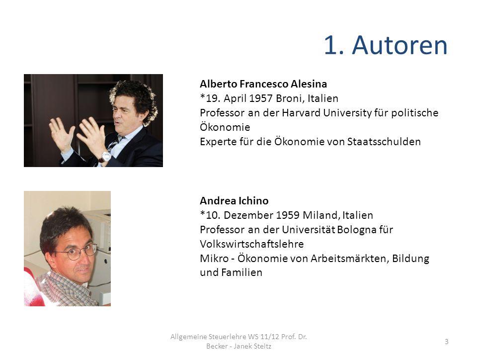 1. Autoren Alberto Francesco Alesina *19. April 1957 Broni, Italien Professor an der Harvard University für politische Ökonomie Experte für die Ökonom
