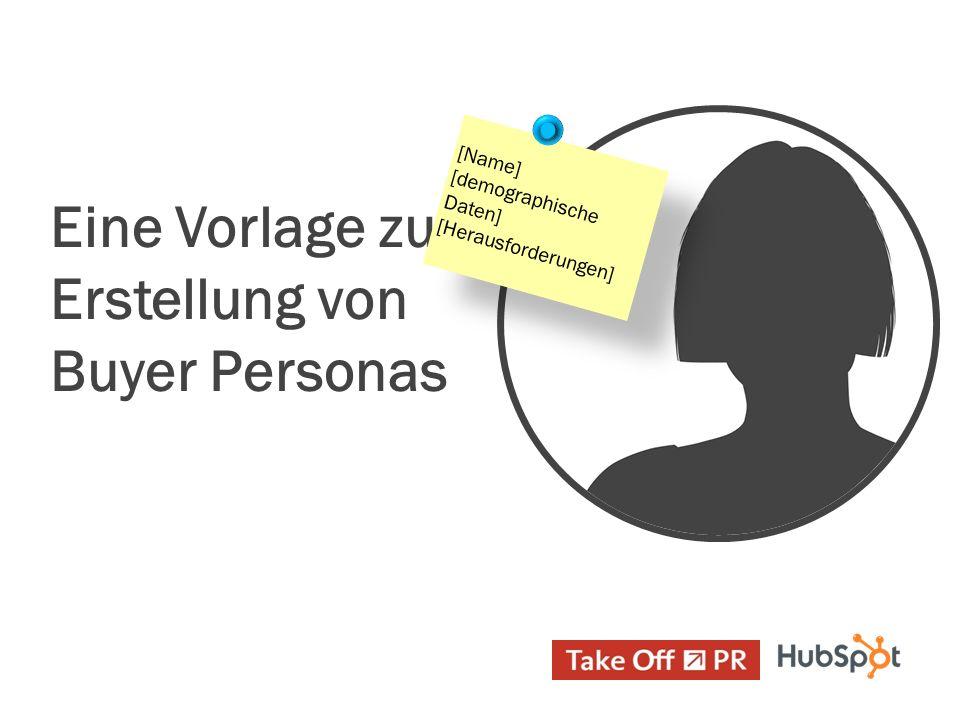 Eine Vorlage zur Erstellung von Buyer Personas [Name] [demographische Daten] [Herausforderungen]