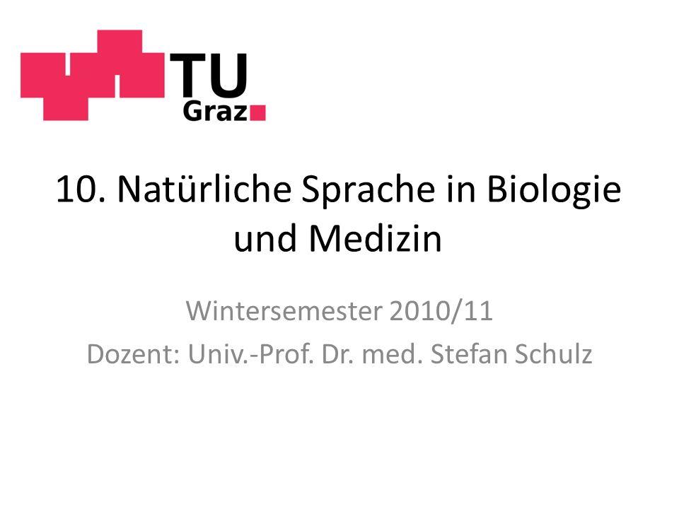 10.Natürliche Sprache in Biologie und Medizin Wintersemester 2010/11 Dozent: Univ.-Prof.