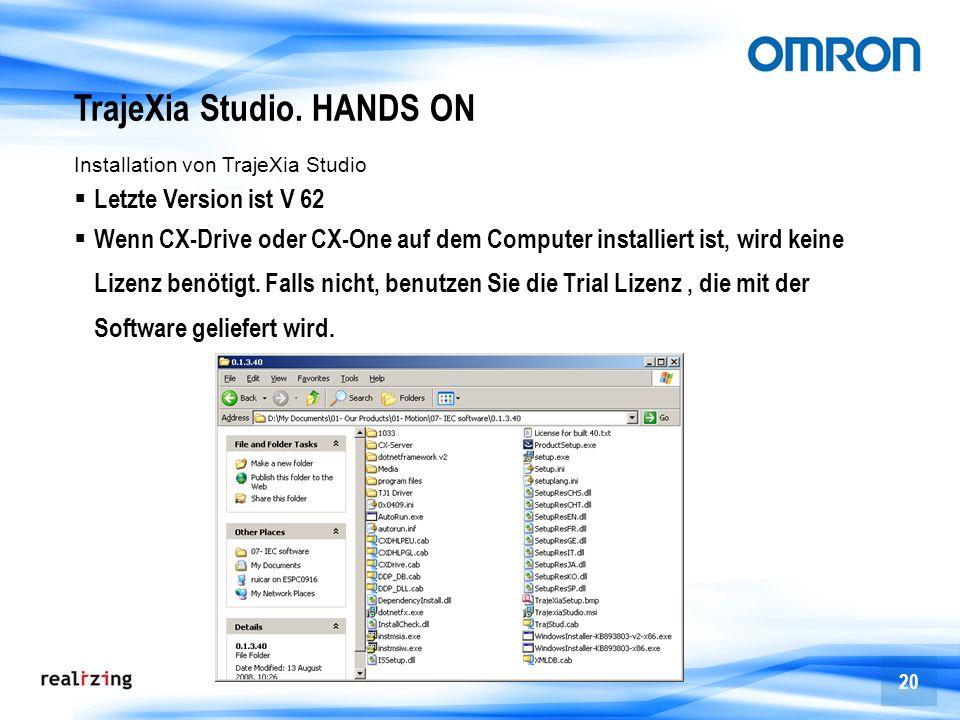 20 TrajeXia Studio. HANDS ON Letzte Version ist V 62 Wenn CX-Drive oder CX-One auf dem Computer installiert ist, wird keine Lizenz benötigt. Falls nic