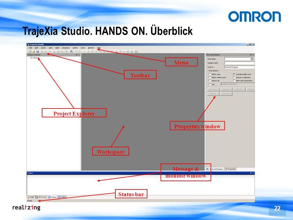22 TrajeXia Studio. HANDS ON. Überblick Toolbar Menu Project Explorer Properties window Workspace Message & monitor window Status bar