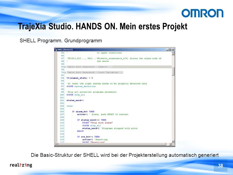 38 SHELL Programm. Grundprogramm Die Basic-Struktur der SHELL wird bei der Projekterstellung automatisch generiert TrajeXia Studio. HANDS ON. Mein ers