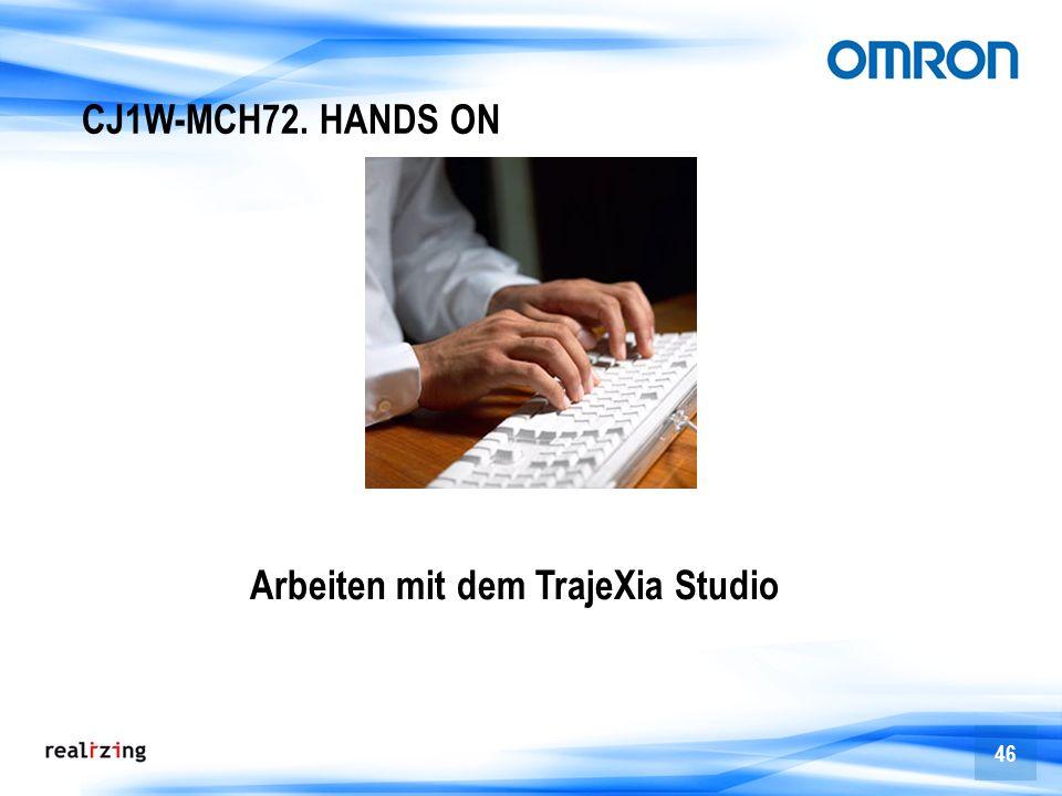 46 CJ1W-MCH72. HANDS ON Arbeiten mit dem TrajeXia Studio