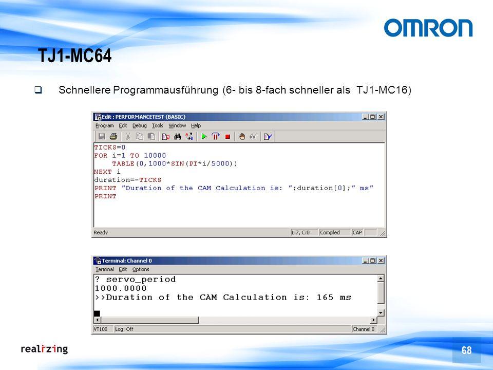 68 TJ1-MC64 Schnellere Programmausführung (6- bis 8-fach schneller als TJ1-MC16)