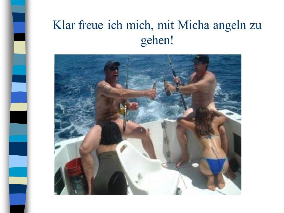 Klar freue ich mich, mit Micha angeln zu gehen!