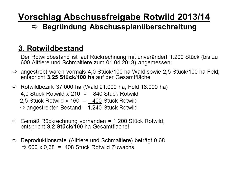 Vorschlag Abschussfreigabe Rotwild 2013/14 Begründung Abschussplanüberschreitung 3. Rotwildbestand Der Rotwildbestand ist laut Rückrechnung mit unverä
