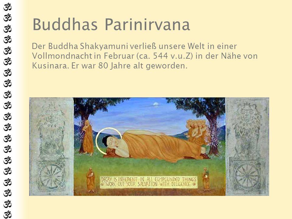 Buddhas Parinirvana Der Buddha Shakyamuni verließ unsere Welt in einer Vollmondnacht in Februar (ca. 544 v.u.Z) in der Nähe von Kusinara. Er war 80 Ja