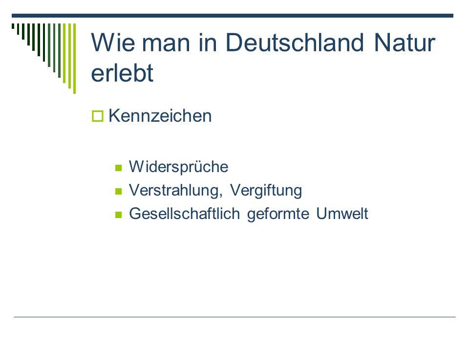 Wie man in Deutschland Natur erlebt Kennzeichen Widersprüche Verstrahlung, Vergiftung Gesellschaftlich geformte Umwelt