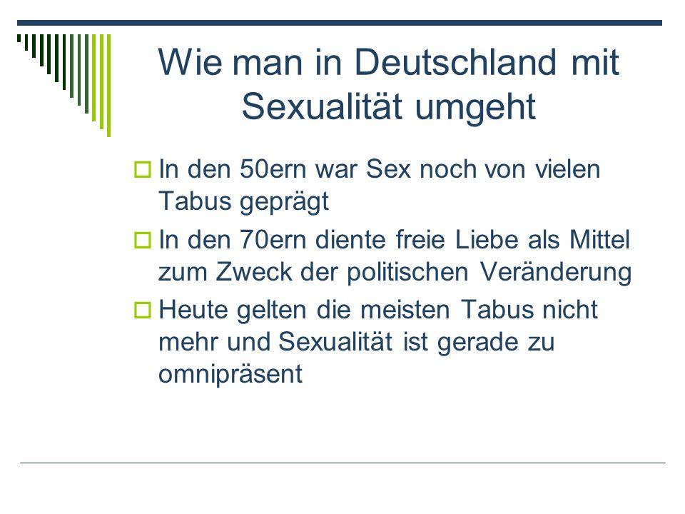Wie man in Deutschland mit Sexualität umgeht In den 50ern war Sex noch von vielen Tabus geprägt In den 70ern diente freie Liebe als Mittel zum Zweck der politischen Veränderung Heute gelten die meisten Tabus nicht mehr und Sexualität ist gerade zu omnipräsent