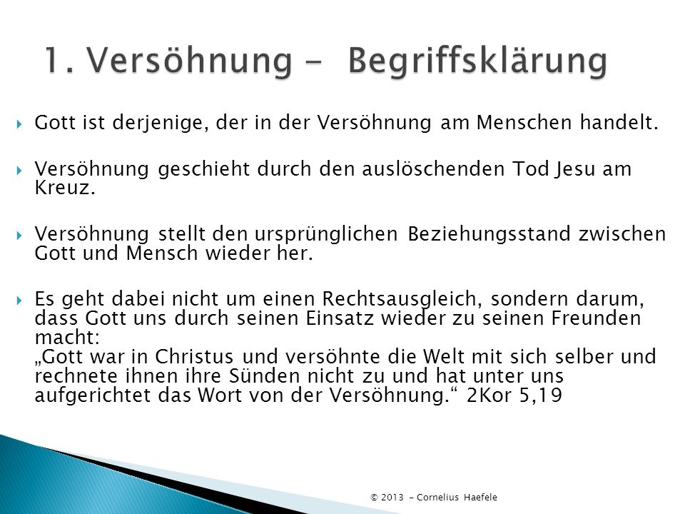 Gott ist derjenige, der in der Versöhnung am Menschen handelt. Versöhnung geschieht durch den auslöschenden Tod Jesu am Kreuz. Versöhnung stellt den u