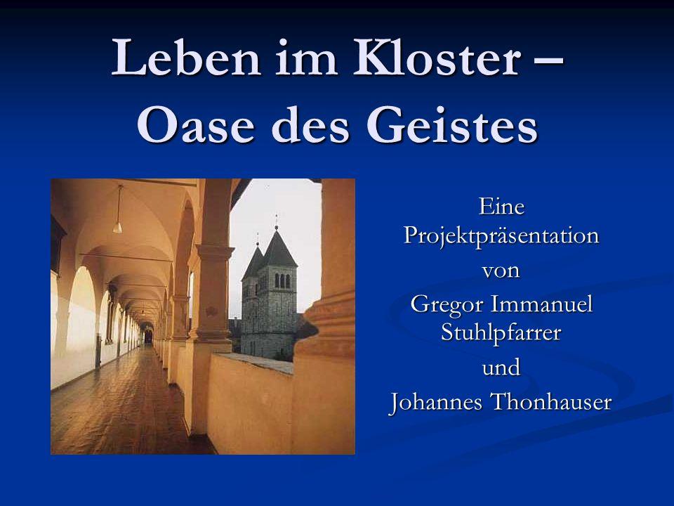 Leben im Kloster – Oase des Geistes Eine Projektpräsentation von Gregor Immanuel Stuhlpfarrer und Johannes Thonhauser