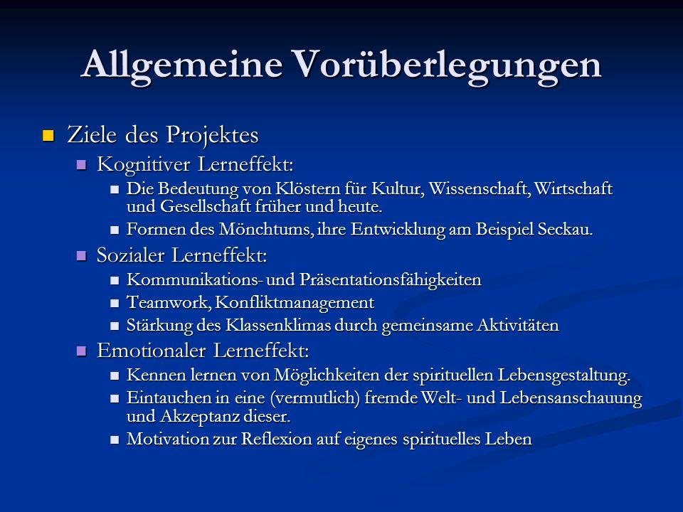 Allgemeine Vorüberlegungen Ziele des Projektes Ziele des Projektes Kognitiver Lerneffekt: Kognitiver Lerneffekt: Die Bedeutung von Klöstern für Kultur