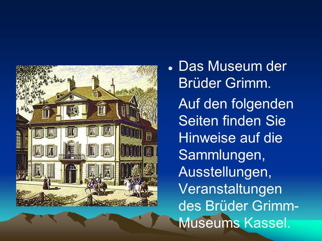 Das Museum der Brüder Grimm. Auf den folgenden Seiten finden Sie Hinweise auf die Sammlungen, Ausstellungen, Veranstaltungen des Brüder Grimm- Museums
