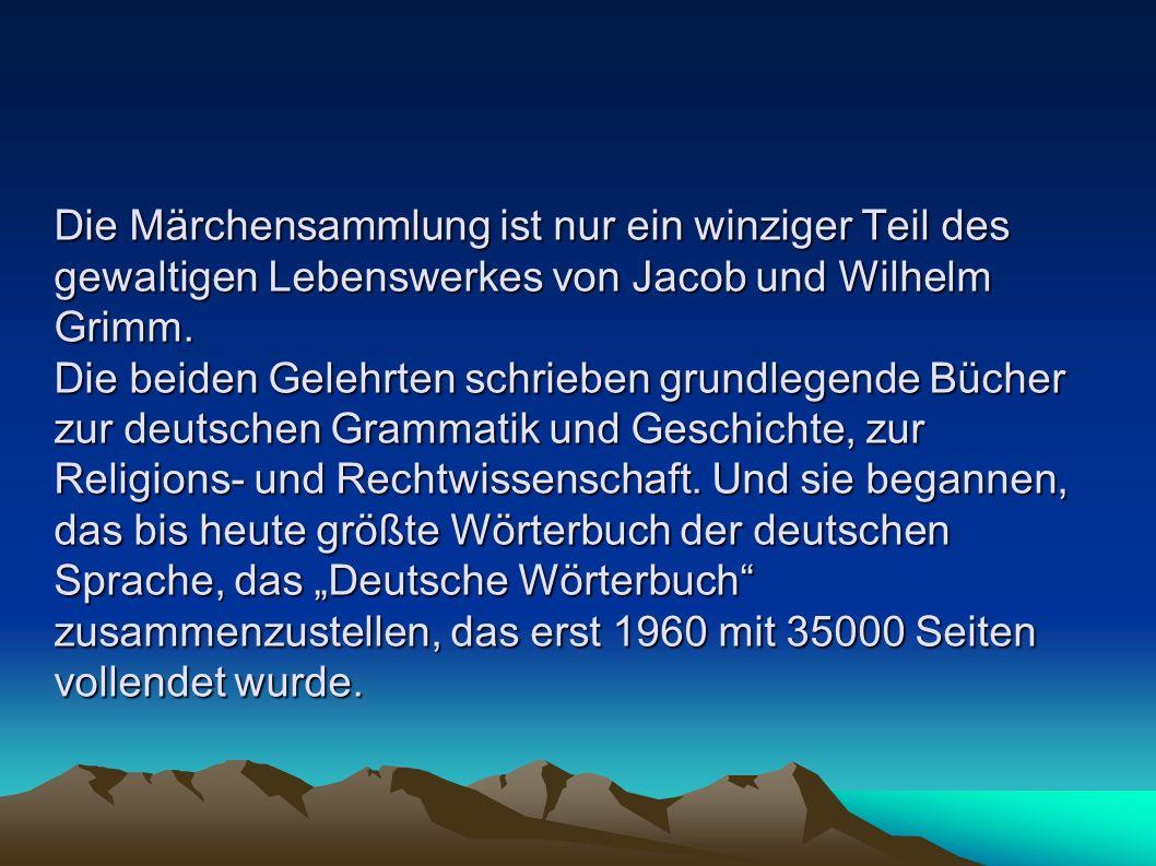 Die Märchensammlung ist nur ein winziger Teil des gewaltigen Lebenswerkes von Jacob und Wilhelm Grimm. Die beiden Gelehrten schrieben grundlegende Büc