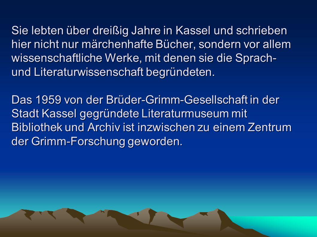 Sie lebten über dreißig Jahre in Kassel und schrieben hier nicht nur märchenhafte Bücher, sondern vor allem wissenschaftliche Werke, mit denen sie die