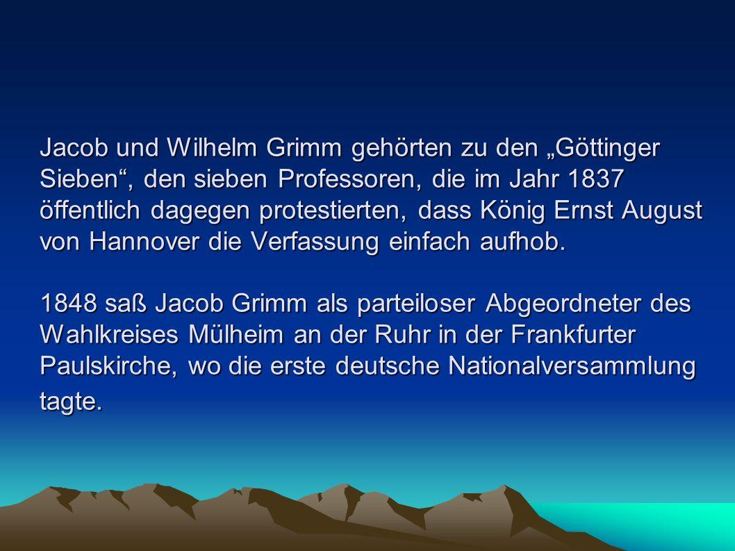 Jacob und Wilhelm Grimm gehörten zu den Göttinger Sieben, den sieben Professoren, die im Jahr 1837 öffentlich dagegen protestierten, dass König Ernst