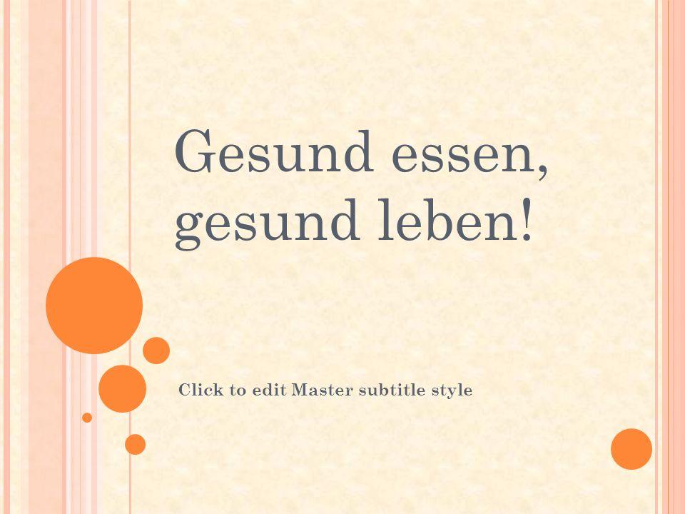 Click to edit Master subtitle style Gesund essen, gesund leben!