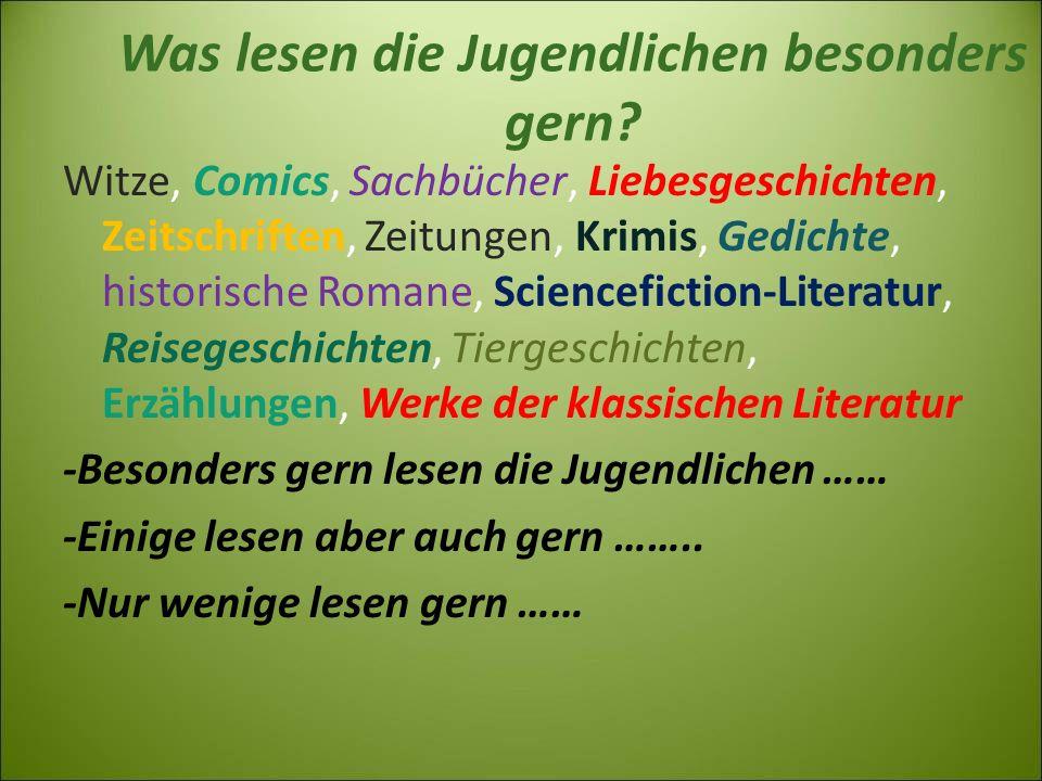 Was lesen die Jugendlichen besonders gern? Witze, Comics, Sachbücher, Liebesgeschichten, Zeitschriften, Zeitungen, Krimis, Gedichte, historische Roman