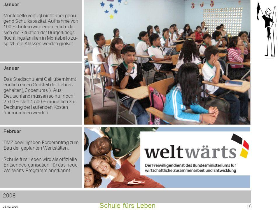 Schule fürs Leben 09.02.2010 16 Januar Montebello verfügt nicht über genü- gend Schulkapazität. Aufnahme von 100 Schülern wird erforderlich, da sich d